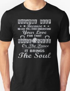 Breath deep because no one will ever understand your love for that horse smell or the peace it brings the soul - T-shirts & Hoodies Unisex T-Shirt