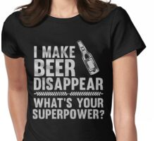 I make beer disappear what's your superpower? - T-shirts & Hoodies Womens Fitted T-Shirt