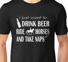 I just want to drink beer ride horses and take naps - T-shirts & Hoodies Unisex T-Shirt
