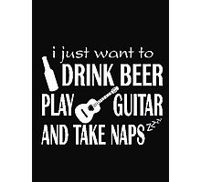 I just want to drink beer play guitar and take naps - T-shirts & Hoodies Photographic Print
