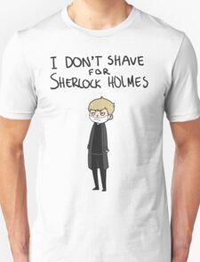 I don't shave Unisex T-Shirt