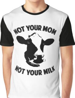 Not Your Mom, Not Your Milk Graphic T-Shirt