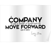 A company is like a shark, it either has to move forward or it dies - larry ellison Poster