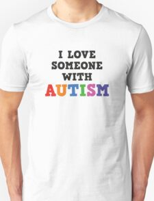 I Love Someone With Autism Unisex T-Shirt