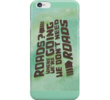 Roads? Where We're Going We Don't Need Roads. iPhone Case/Skin