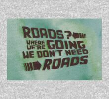 Roads? Where We're Going We Don't Need Roads. T-Shirt
