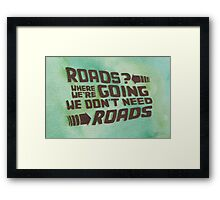 Roads? Where We're Going We Don't Need Roads. Framed Print