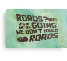 Roads? Where We're Going We Don't Need Roads. Metal Print
