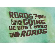 Roads? Where We're Going We Don't Need Roads. Photographic Print