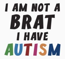I Am Not A Brat I Have Autism by DesignFactoryD