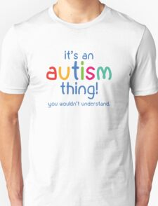 It's An Autism Thing T-Shirt