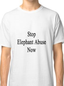 Stop Elephant Abuse Now Classic T-Shirt