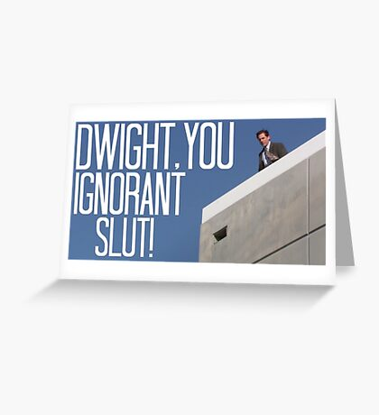 Dwight You Ignorant Slut! - In Color Greeting Card
