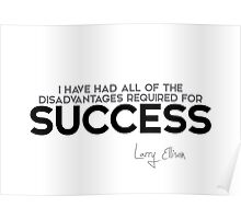 I have had all of the disadvantages required for success - larry ellison Poster