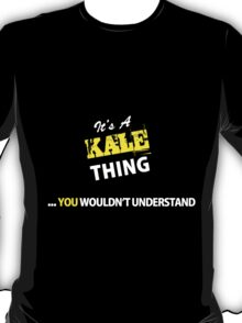 It's A KALE thing, you wouldn't understand !! T-Shirt
