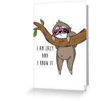 I am lazy and I know it Greeting Card