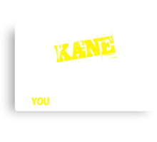 It's A KANE thing, you wouldn't understand !! Canvas Print