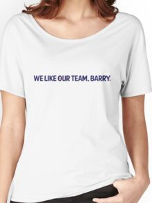 we like our team, barry. (b) Women's Relaxed Fit T-Shirt