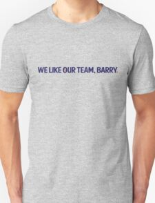 we like our team, barry. (b) Unisex T-Shirt
