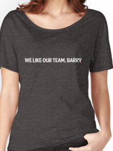 we like our team, barry. Women's Relaxed Fit T-Shirt
