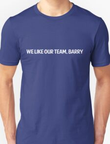 we like our team, barry. Unisex T-Shirt