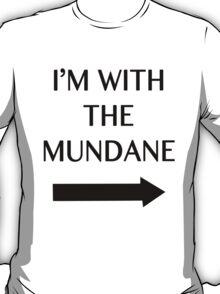 I'm with the mundane. T-Shirt