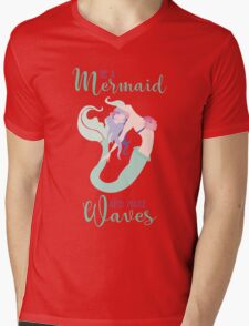 Be a Mermaid and make Waves Mens V-Neck T-Shirt