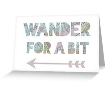 Wander for a bit  Greeting Card