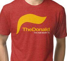 The Donald – I'm not lovin' it Tri-blend T-Shirt