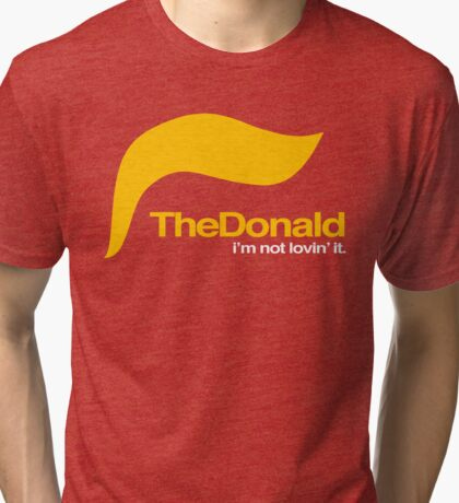 The Donald – I'm not lovin' it Tri-blend T-Shirt