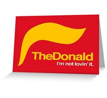The Donald – I'm not lovin' it Greeting Card