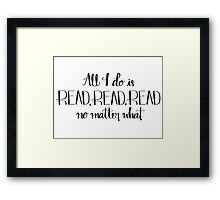 Read, Read, Read No Matter What Framed Print