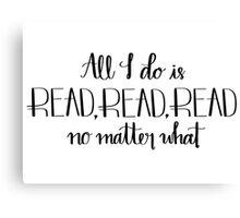 Read, Read, Read No Matter What Canvas Print