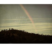 be a rainbow in someone elses cloud - Maya Angelou Photographic Print