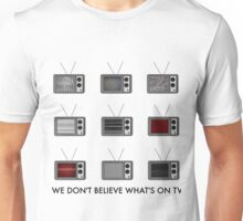 We Don't Believe What's On TV Unisex T-Shirt