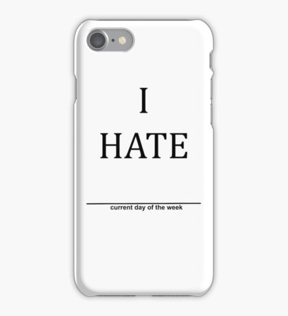 I Hate (current day of the week) iPhone Case/Skin