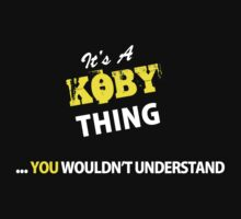 It's A KOBY thing, you wouldn't understand !! by satro