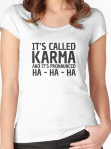 Karma Funny Quote Cool Sarcastic Women's Fitted Scoop T-Shirt