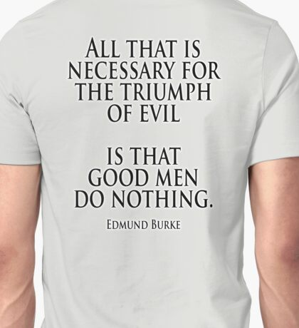 EVIL, Edmund Burke, All that is necessary for the triumph of evil is that good men do nothing Unisex T-Shirt