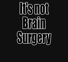 Brain Surgery, Its not Brain Surgery. Easy, Not Difficult. on black Unisex T-Shirt