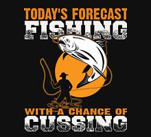Todays Forecast Fishing with a Chance of Cussing - Fishing shirt Unisex T-Shirt