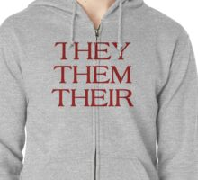 Pronouns - THEY / THEM / THEIR - LGBTQ Trans pronouns tees Zipped Hoodie
