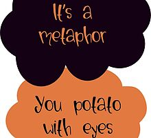 Its a metaphor, You potato with eyes by DeafDachshunds