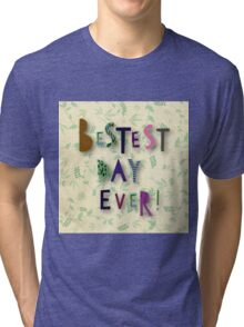 """Cool text,""""Besets day ever"""",colorful,fun,funny,floral,green,beige background Tri-blend T-Shirt"""