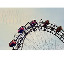 Make it a beautiful ride! Photographic Print