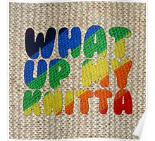 WHAT UP MY KNITTA Poster