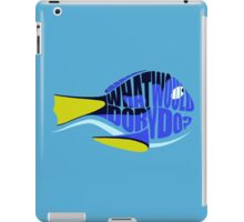What Would Dory Do? iPad Case/Skin