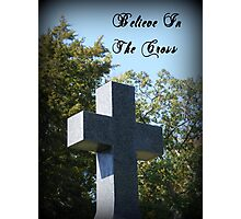 Believe In The Cross Photographic Print
