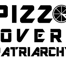 Pizza over Patriarchy - Version 2 by honestlyanthony