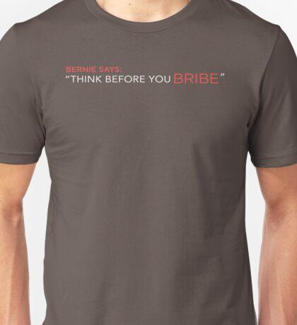 "Bernie says: ""Think before you bribe"" Unisex T-Shirt"